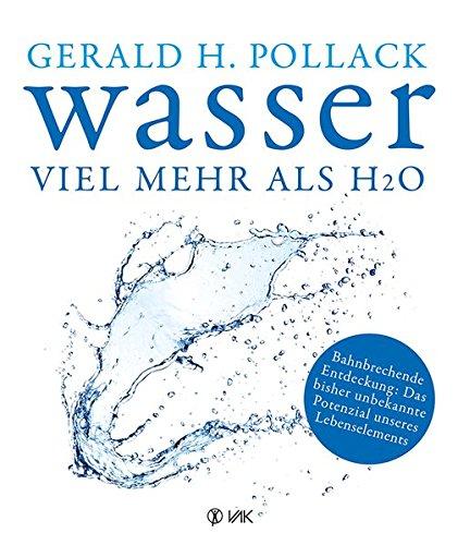 Dr. Gerhard H. Pollack, Wasser – viel mehr als H2O: Bahnbrechende Entdeckung (…)
