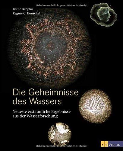 Bernd Kröblin, Die Geheimnisse des Wassers: Neueste erstaunliche Ergebnisse aus der Wasserforschung