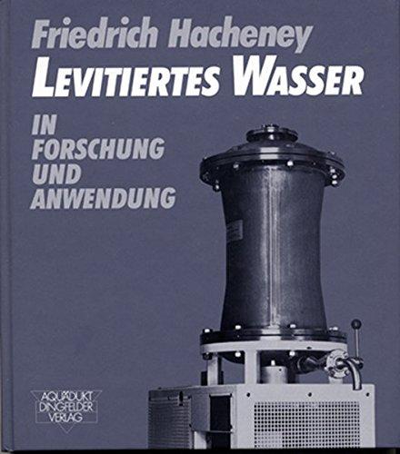 Friedrich Hacheney, Levitiertes Wasser in Forschung und Anwendung